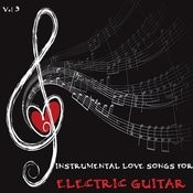 Instrumental Love Songs For Electric Guitar, Vol. 3 Songs