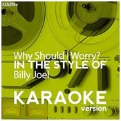 Why Should I Worry? (In The Style Of Billy Joel) [Karaoke Version] - Single Songs