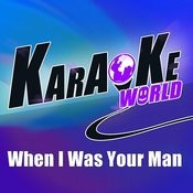 When I Was Your Man (Originally Performed By Bruno Mars)[Karaoke Version] Song