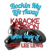 Rockin My Life Away (In The Style Of Jerry Lee Lewis) [Karaoke Version] - Single Songs