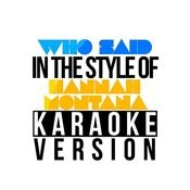 Who Said (In The Style Of Hannah Montana) [Karaoke Version] - Single Songs