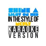Shine A Light On Her (In The Style Of Mcfly) [Karaoke Version] - Single Songs