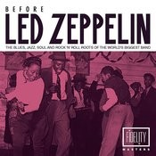 Before Led Zeppelin - The Blues, Jazz, Soul And Rock 'n' Roll Roots Of The World's Biggest Band Songs
