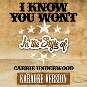 I Know You Won't (In The Style Of Carrie Underwood) [Karaoke Version] - Single Songs