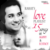 Rahat's Love Playlist - 15 Songs of Agony & Ecstacy Songs