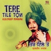 Tere Tile To - Kuldeep Manak Songs