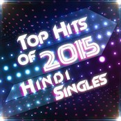 Top Hits of 2015 - Hindi Singles Songs