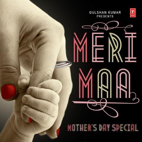 Meri Maa - Mother's Day Special Songs Download: Meri Maa