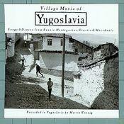 Village Music of Yugoslavia: Songs & Dances From Bosnia-Herzegovina, Croatia & Macedonia Songs