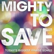 Mighty To Save Songs