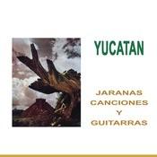 Yucatán -  Jaranas, Canciones y Guitarras Songs