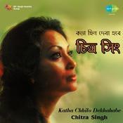 Chitra Singh - Katha Chhilo Dekhahabe Songs