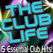 The Club Life - 15 Essential Club Hits! Songs