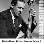 Charles Mingus Selected Favorites, Vol. 6 Songs