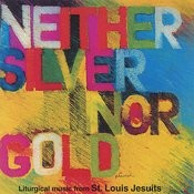 Neither Silver Nor Gold - Liturgical Music Selections From St. Louis Jesuits Songs