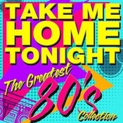 Take Me Home Tonight - The Greatest '80s Collection (Re-Recorded Versions) Songs