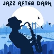 Jazz After Dark, Relaxing Jazz Classics By Duke Ellington, Sarah Vaughn, Peggy Lee & More Songs
