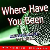 Where Have You Been (Originally Performed By Rihanna) [Karaoke Version] Song