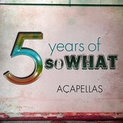 5 Years Of Sowhat: Acapellas Songs