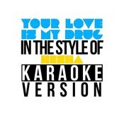 Your Love Is My Drug (In The Style Of Ke$ha) [Karaoke Version] - Single Songs