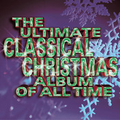 The Ultimate Classical Christmas Album Of All Time Songs