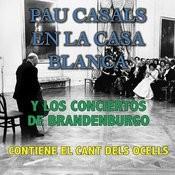 Pau Casals En La Casa Blanca Y Los Conciertos De Brandenburgo Songs