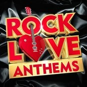 Rock Love Anthems – The Best Rock Love Classics In The World ! Songs