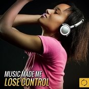 Music Made Me Lose Control Songs