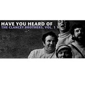 Have You Heard Of The Clancy Brothers, Vol. 1 Songs
