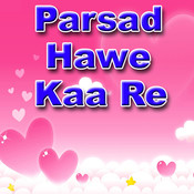 Parsad Hawe Kaa Re Songs