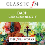 Bach: Cello Suites Nos. 4-6 (Classic FM: The Full Works) Songs