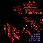 Black Is Brown And Brown Is Beautiful / The Real Ruth Brown Songs