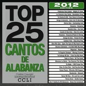 Top 25 Cantos De Alabanza 2012 Edition Songs