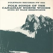 Folk Songs Of The Canadian North Woods Songs