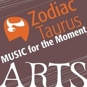 Music For The Moment: Zodiac Taurus Songs