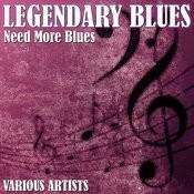Legendary Blues - Need More Blues Songs