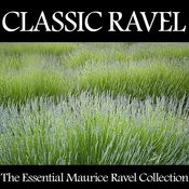Classic Ravel - The Essential Maurice Ravel Collection Songs