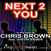 Next 2 You (In The Style Of Chris Brown Feat. Justin Beiber) Songs