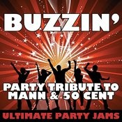 Buzzin' (Party Tribute To Mann & 50 Cent) Songs