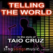 Telling The World (In The Style Of Taio Cruz) Song