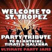 Welcome To St. Tropez (Party Tribute To Dj Antoine, Timati & Kalenna) Songs