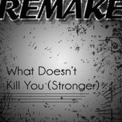 What Doesn't Kill You (Stronger Kelly Clarkson Remake) Songs