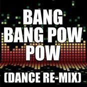 Bang Bang Pow Pow (Dance Remix) Songs