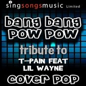 Bang Bang Pow Pow (Tribute To T-Pain Feat LIL Wayne) Songs
