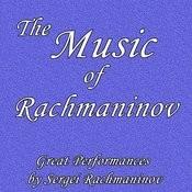 The Music Of Rachmaninov: Great Performances By Sergei Rachmaninov Songs