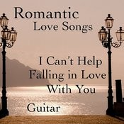 Romantic Love Songs On Guitar: I Can't Help Falling In Love With You Songs