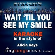 Wait 'til You See My Smile (In The Style Of Alicia Keys) [Karaoke Version] - Single Songs