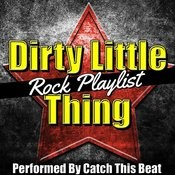 Dirty Little Thing: Rock Playlist Songs