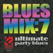 Blues Mix, Vol. 7: Ultimate Party Blues Songs