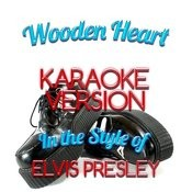 Wooden Heart (In The Style Of Elvis Presley) [Karaoke Version] - Single Songs
